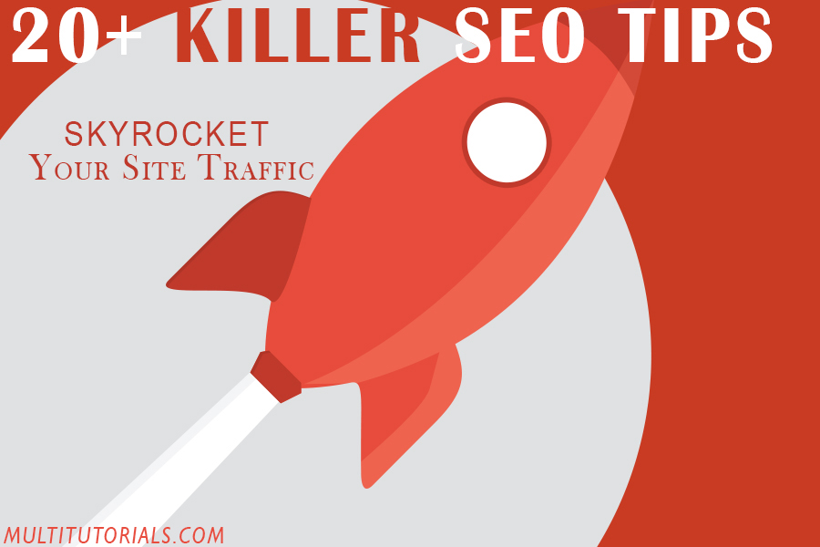 20+ Killer SEO Tips To Ridiculously Increase Your Site Traffic.