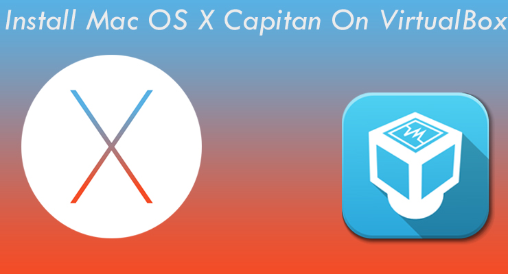 How To Install Mac OS X El Capitan on VirtualBox