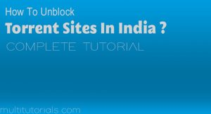 How To Unblock Torrent Sites In India?