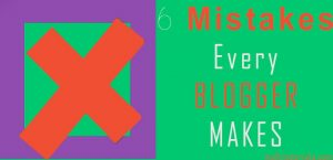 6 Beginner Blogger Biggest Mistakes