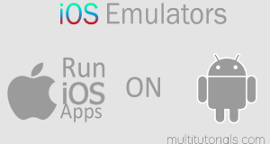 iOS Emulators For Android- Run iOS Apps On Android