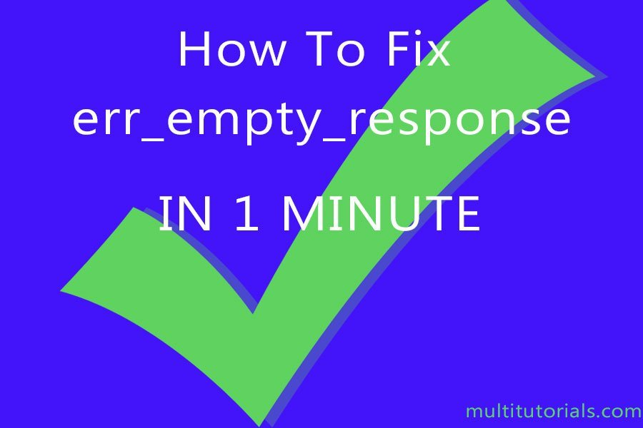 Super Easy Fix For ERR EMPTY RESPONSE in Chrome